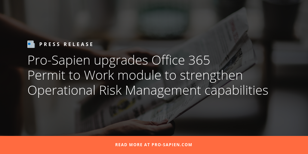 Pro-Sapien upgrades Office 365 Permit to Work module to strengthen Operational Risk Management capabilities